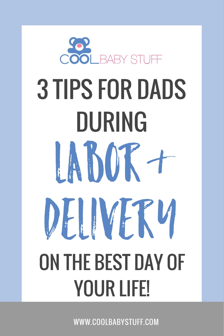 How can dad help during labor? Here are 3 tips for dads during labor and delivery so you can be exactly who she needs you to be on the best day of your lives!